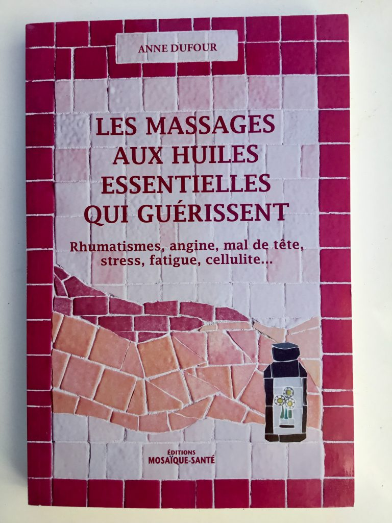 Les massages aux huiles essentielles qui guérissent - Anne Dufour